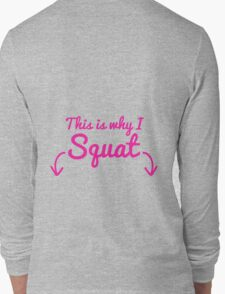 This Is Why I Squat Long Sleeve T-Shirt