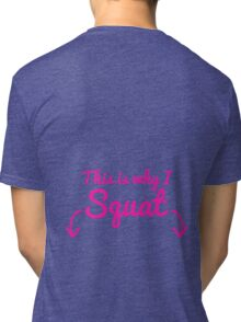 This Is Why I Squat Tri-blend T-Shirt