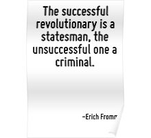 The successful revolutionary is a statesman, the unsuccessful one a criminal. Poster