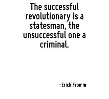 The successful revolutionary is a statesman, the unsuccessful one a criminal. Photographic Print