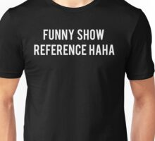 Funny Show Reference Haha Unisex T-Shirt