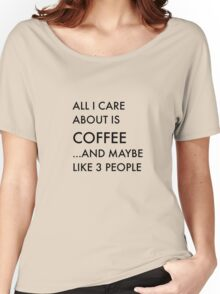 All I care about is coffee Women's Relaxed Fit T-Shirt