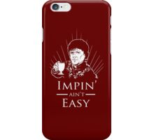 Impin' Ain't Easy - Game of Thrones Shirt iPhone Case/Skin