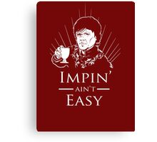 Impin' Ain't Easy - Game of Thrones Shirt Canvas Print
