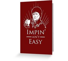 Impin' Ain't Easy - Game of Thrones Shirt Greeting Card