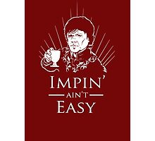 Impin' Ain't Easy - Game of Thrones Shirt Photographic Print