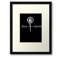 Talk to the Hand- Game of Thrones Shirt Framed Print