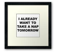 I Already Want to Take a Nap Tomorrow Framed Print