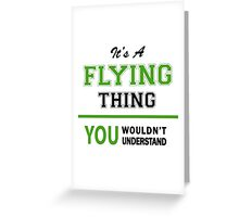 It's a FLYING thing, you wouldn't understand !! Greeting Card