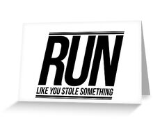 Run Like You Stole Something Greeting Card