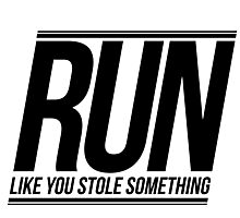 Run Like You Stole Something Photographic Print