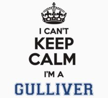 I cant keep calm Im a GULLIVER by icant