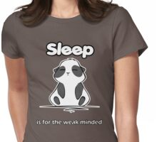 Sleep is for the weak minded Womens Fitted T-Shirt