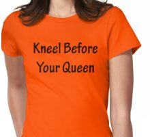Kneel Before Your Queen Womens Fitted T-Shirt