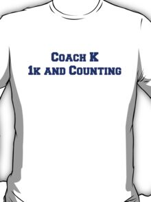 Coach K  1k and Counting T-Shirt