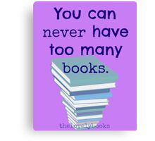 You can never have too many books Canvas Print