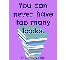 You can never have too many books Photographic Print