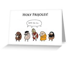 Holy Frijoles! Greeting Card