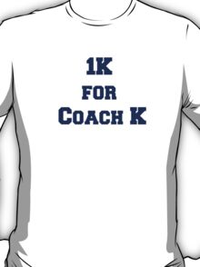 1K for Coach K T-Shirt