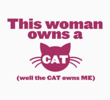This WOMAN owns a CAT (well the cat owns ME) T-Shirt