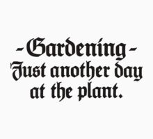 Gardening - Just another day at the plant One Piece - Short Sleeve
