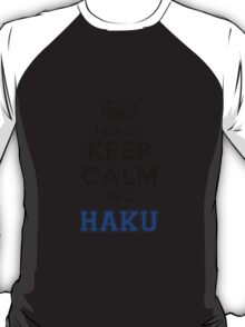 I cant keep calm Im a HAKU T-Shirt