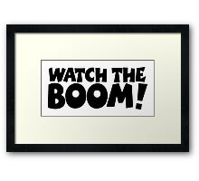 WATCH THE BOOM! Framed Print
