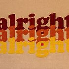 Alright Alright Alright - Cross Stitched, 70's Themed Quote from Matthew McConaughey by jeffbrowne