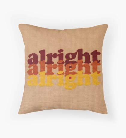 Alright Alright Alright - Cross Stitched, 70's Themed Quote from Matthew McConaughey Throw Pillow