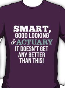 Smart Good Looking Actuary T-shirt T-Shirt