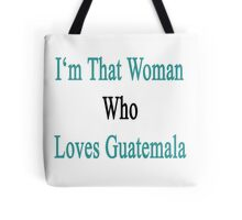 I'm That Woman Who Loves Guatemala  Tote Bag
