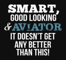 Smart Good Looking Aviator T-shirt by musthavetshirts