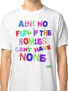 Aint No Fun Classic T-Shirt