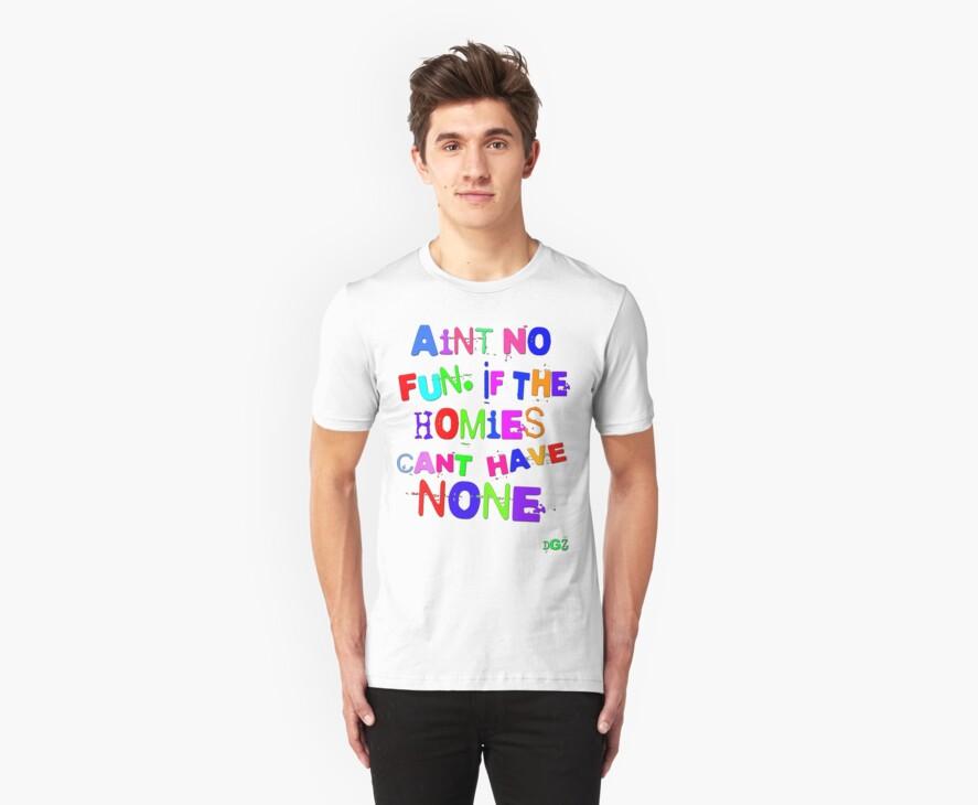 Aint No Fun by Dirt Tee Shirts .