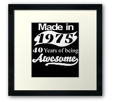 Made in 1975... 40 Years of being Awesome Framed Print