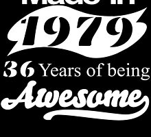 Made in 1979... 36 Years of being Awesome by fancytees