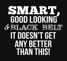 Smart Good Looking Black Belt T-shirt by musthavetshirts