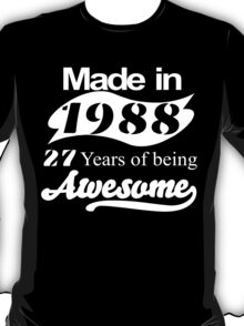 Made in 1988... 27 Years of being Awesome T-Shirt