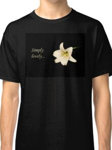 Simply Lovely Classic T-Shirt