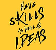 have Skills as well as ideas by spoll