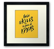 have Skills as well as ideas Framed Print