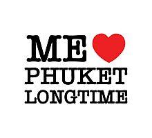 ME LOVE PHUKET LONGTIME Photographic Print