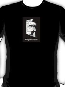 #forgotthedream? T-Shirt