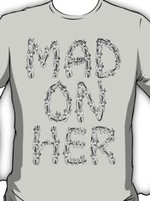 Mad On Her T-Shirt
