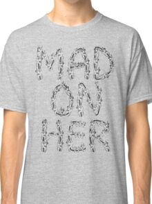 Mad On Her Classic T-Shirt