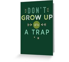 Don't Grow Up, It's A Trap Greeting Card