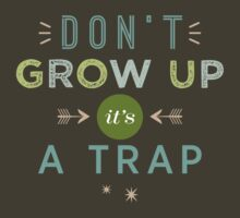 Don't Grow Up, It's A Trap by LivelyLexie