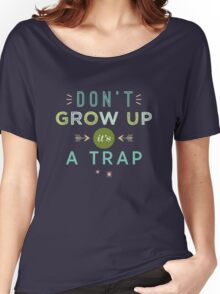 Don't Grow Up, It's A Trap Women's Relaxed Fit T-Shirt