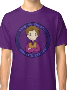 This is calm and it's doctor Classic T-Shirt