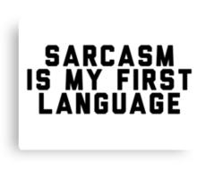 Sarcasm is my first language Canvas Print